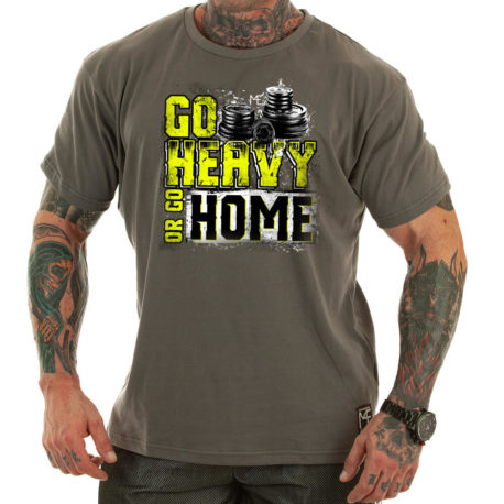 GO HEAVY OR GO HOME motivational t-shirt grey