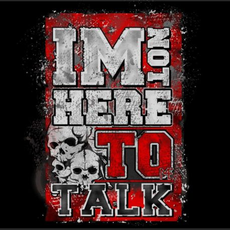 IM NOT HERE TO TALK MOTIVATIONAL T-SHIRT (2)