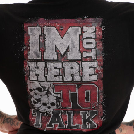 IM NOT HERE TO TALK T-SHIRT M4E 2