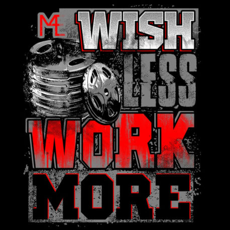 WISH LESS WORK MORE